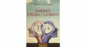 Nova knjiga Milanka Govedarice Smisao erosa i ljubavi u prodaji